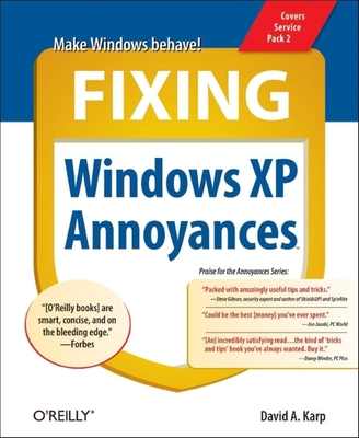 Fixing Windows XP Annoyances: How to Fix the Most Annoying Things about the Windows OS - Karp, David A