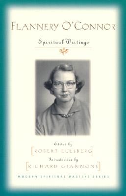 Flannery O'Connor: Spiritual Writings - Ellsberg, Robert (Editor), and Giannone, Richard (Introduction by), and O'Connor, Flannery