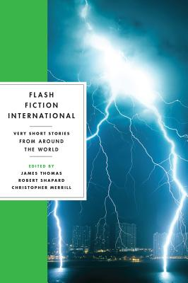 Flash Fiction International: Very Short Stories from Around the World - Thomas, James (Editor), and Shapard, Robert (Editor), and Merrill, Christopher (Editor)