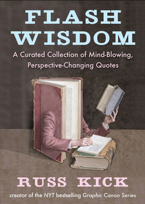 Flash Wisdom: A Curated Collection of Mind-Blowing, Perspective-Changing Quotes - Kick, Russ (Editor)