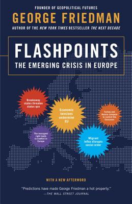 Flashpoints: The Emerging Crisis in Europe - Friedman, George