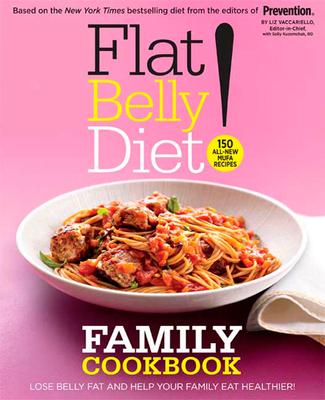 Flat Belly Diet! Family Cookbook: 150 All-New MUFA Recipes - Vaccariello, Liz, and Kuzemchak, Sally