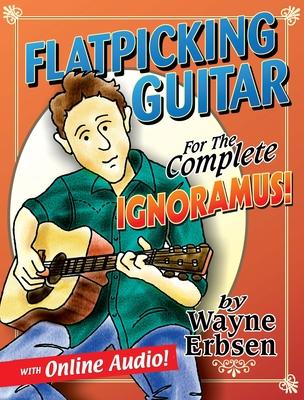 Flatpicking Guitar for the Complete Ignoramus! - Erbsen, Wayne