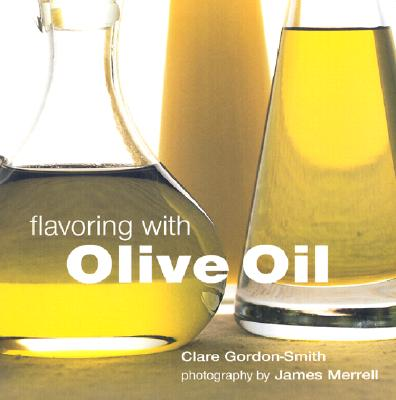 Flavoring with Olive Oil - Gordon-Smith, Clare, and Merrell, James (Photographer)