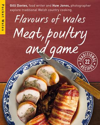 Flavours of Wales: Meat, Poultry and Game - Davies, Gilli, and Jones, Huw (Photographer)