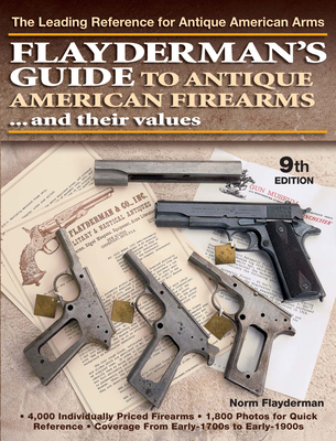 Flayderman's Guide to Antique American Firearms...and Their Values: The Leading Reference for Antique American Arms - Flayderman, Norm