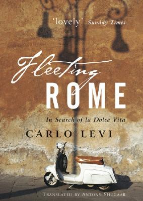 Fleeting Rome: In Search of La Dolce Vita - Levi, Carlo