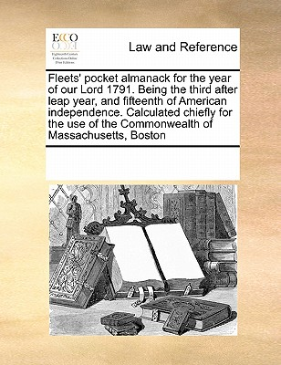 Fleets' Pocket Almanack for the Year of Our Lord 1791. Being the Third After Leap Year, and Fifteenth of American Independence. Calculated Chiefly for the Use of the Commonwealth of Massachusetts, Boston - Multiple Contributors
