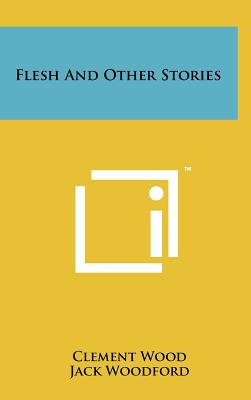 Flesh and Other Stories - Wood, Clement, and Woodford, Jack (Introduction by)