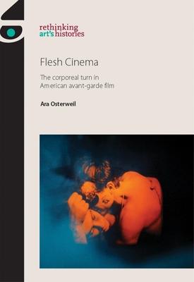 Flesh Cinema PB: The Corporeal Turn in American Avant-Garde Film - Jones, Amelia (Editor), and Osterweil, Ara, and Meskimmon, Marsha (Editor)