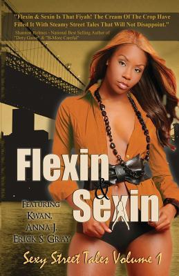 Flexin & Sexin: Sexy Street Tales Volume 1 - Gray, Erick S