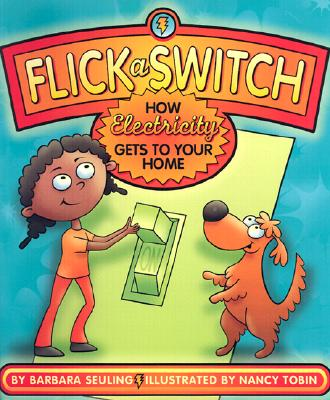 Flick a Switch: How Electricity Gets to Your Home - Seuling, Barbara, and Tobin, Nancy (Illustrator)