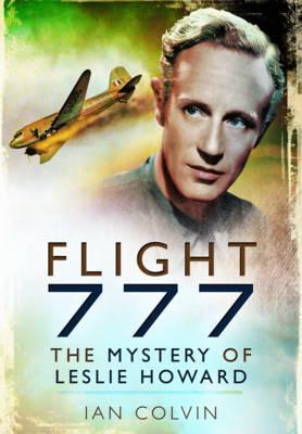 Flight 777: The Mystery of Leslie Howard - Colvin, Ian