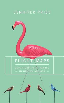 Flight Maps: Adventures with Nature in Modern America - Price, Jennifer