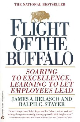 Flight of the Buffalo: Soaring to Excellence, Learning to Let Employees Lead - Belasco, James A, Ph.D., and Stayer, Ralph C