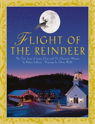 Flight of the Reindeer: The True Story of Santa Claus and His Christmas Mission - Sullivan, Robert