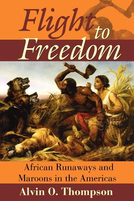 Flight to Freedom: African Runaways and Maroons in the Americas - Thompson, Alvin O