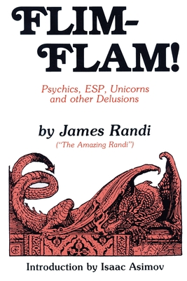 Flim-Flam!: Psychics, ESP, Unicorns, and Other Delusions - Randi, James