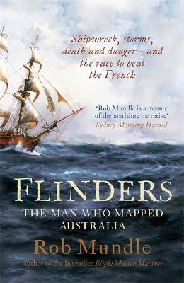 Flinders: The Man Who Mapped Australia - Mundle, Rob