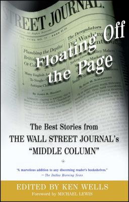 Floating Off the Page: The Best Stories from the Wall Street Journal's Middle Column - Wells, Ken, and Lewis, Michael (Foreword by)
