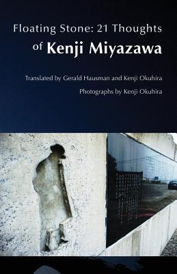 Floating Stone: 21 Thoughts of Kenji Miyazawa - Miyazawa, Kenji, and Hausman, Gerald (Editor), and Okuhira, Kenji (Photographer)