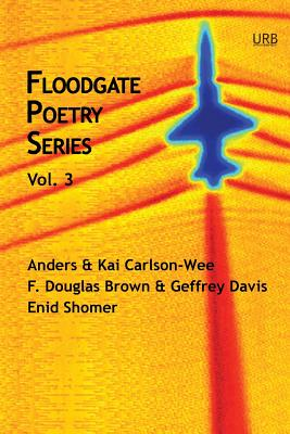 Floodgate Poetry Series Vol. 3 - Shomer, Enid, and McFadyen-Ketchum, Andrew (Editor), and Brown, F Douglas
