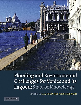 Flooding and Environmental Challenges for Venice and Its Lagoon: State of Knowledge - Fletcher, C a (Editor), and Spencer, T (Editor)