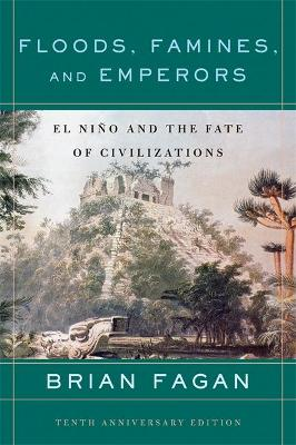 Floods, Famines, and Emperors: El Nino and the Fate of Civilizations - Fagan, Brian