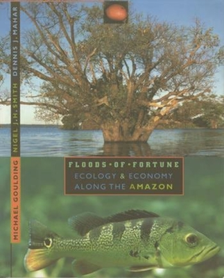 Floods of Fortune: Ecology and Economy Along the Amazon - Goulding, Michael, Professor