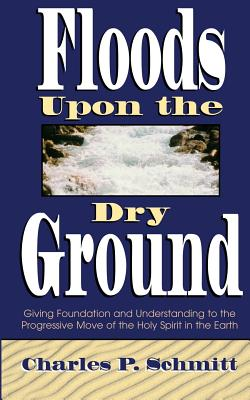 Floods Upon the Dry Ground - Schmitt, Charles