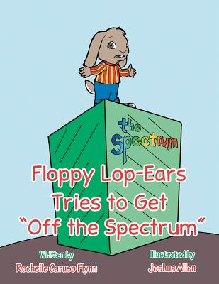 """Floppy Lop-Ears Tries to Get """"Off the Spectrum"""" - Flynn, Rochelle Caruso"""