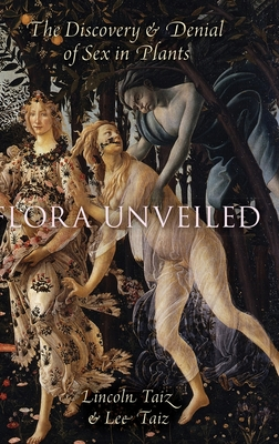 Flora Unveiled: The Discovery and Denial of Sex in Plants - Taiz, Lincoln, and Taiz, Lee