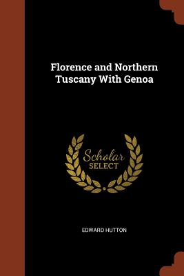 Florence and Northern Tuscany with Genoa - Hutton, Edward