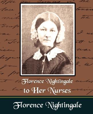 Florence Nightingale to Her Nurses - Florence Nightingale, Nightingale
