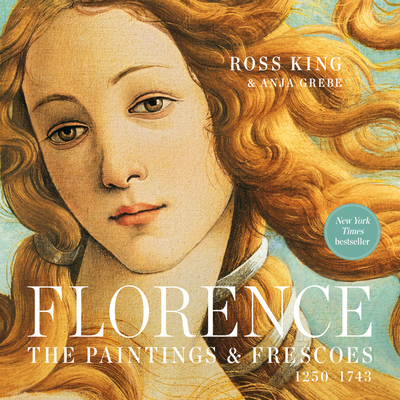 Florence: The Paintings & Frescoes, 1250-1743 - King, Ross, and Grebe, Anja