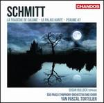 Florent Schmitt: La Tragédie de Salomé; Le Palais Hanté; Psaume 47