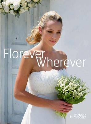 Florever Wherever: Floral Inspiration from All Over the World - Stichting Kunstboek (Creator)