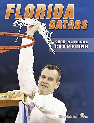 Florida Gators: 2006 NCAA Champions - The Gainesville Sun