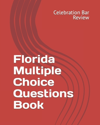 Florida Multiple Choice Questions Book - Celebration Bar Review, LLC