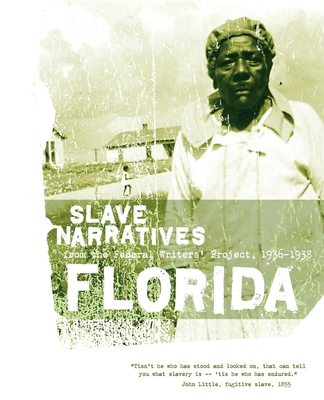 Florida Slave Narratives: Slave Narratives from the Federal Writers' Project 1936-1938 - Federal Writers' Project (Compiled by)