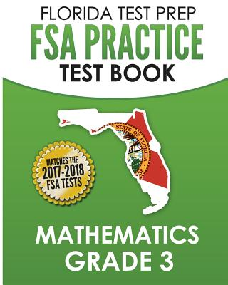 Florida Test Prep FSA Practice Test Book Mathematics Grade 3: Includes Two Full-Length Practice Tests - Test Master Press Florida