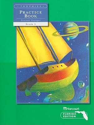 Florida Trophies Practice Book Distant Voyages, Grade 5 - Harcourt School Publishers (Creator)