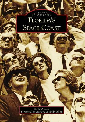 Florida's Space Coast - Arnold, Wade, and Allen, Astronaut Andy (Foreword by)