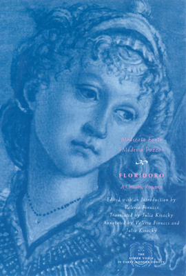 Floridoro: A Chivalric Romance - Fonte, Moderata (Modesta Pozzo), and Finucci, Valeria (Introduction by), and Kisacky, Julia (Translated by)