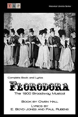 Florodora: The 1900 Broadway Musical: Complete Book and Lyrics - Hall, Owen