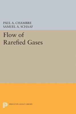 Flow of Rarefied Gases - Chambre, Paul, and Schaaf, Samuel