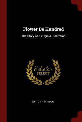 Flower de Hundred: The Story of a Virginia Plantation - Harrison, Burton