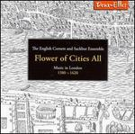 Flower of Cities All: Music in London, 1580-1620