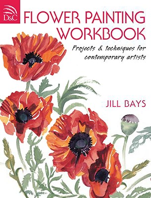 Flower Painting Workbook: Projects & Techniques for Contemporary Artists - Bays, Jill