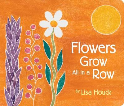 Flowers Grow All in a Row - Houck, Lisa